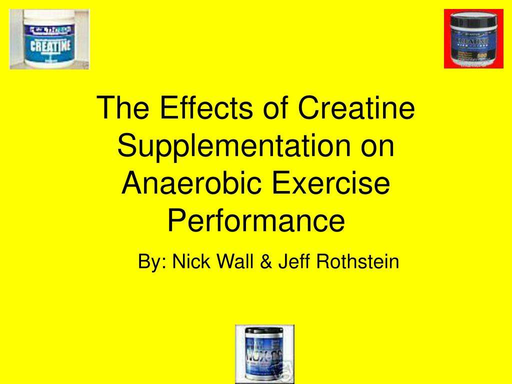 The Effects of Creatine Supplementation on Anaerobic Exercise Performance