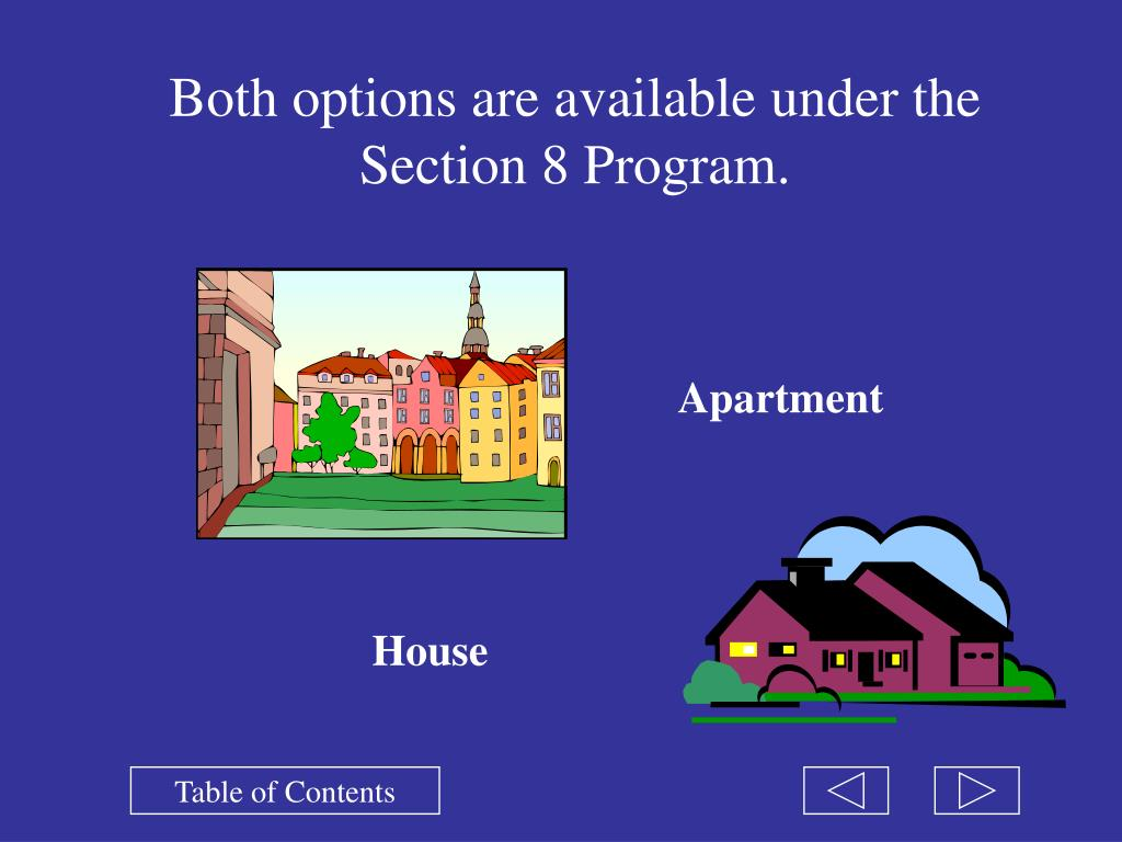 Both options are available under the Section 8 Program.