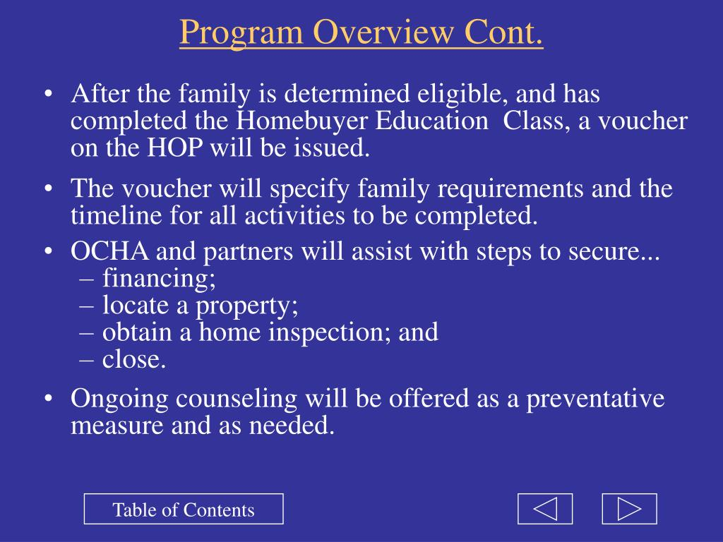 After the family is determined eligible, and has completed the Homebuyer Education  Class, a voucher on the HOP will be issued.