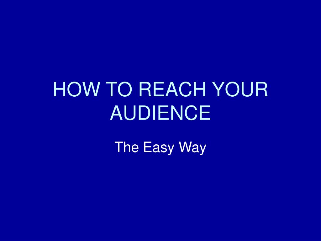 how to reach your audience l.