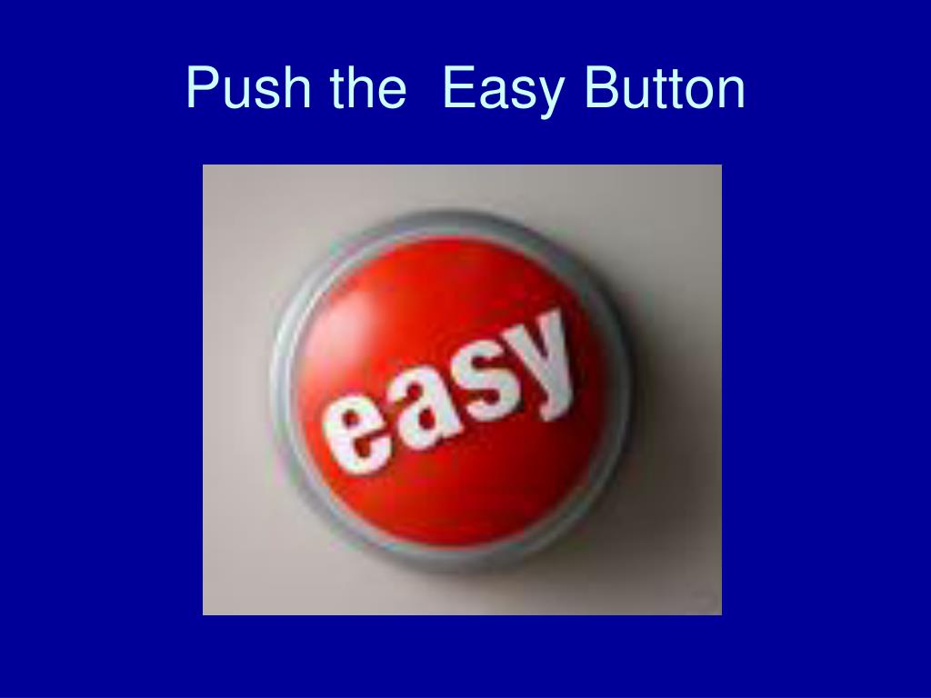 Push the  Easy Button