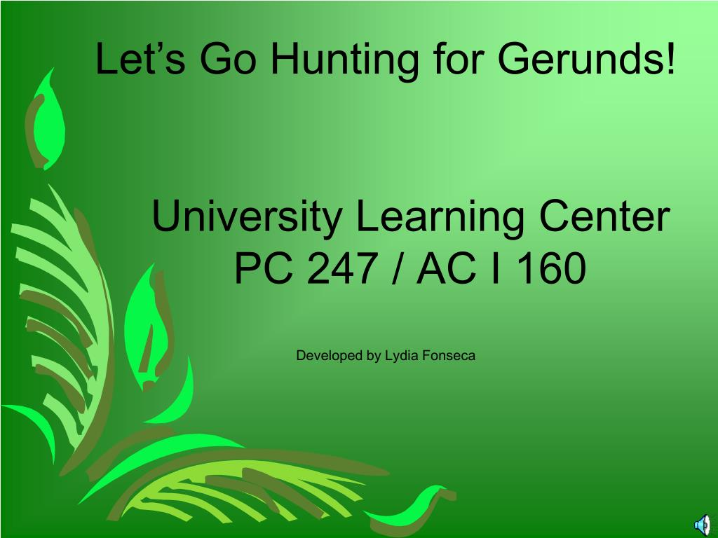let s go hunting for gerunds university learning center pc 247 ac i 160 developed by lydia fonseca l.