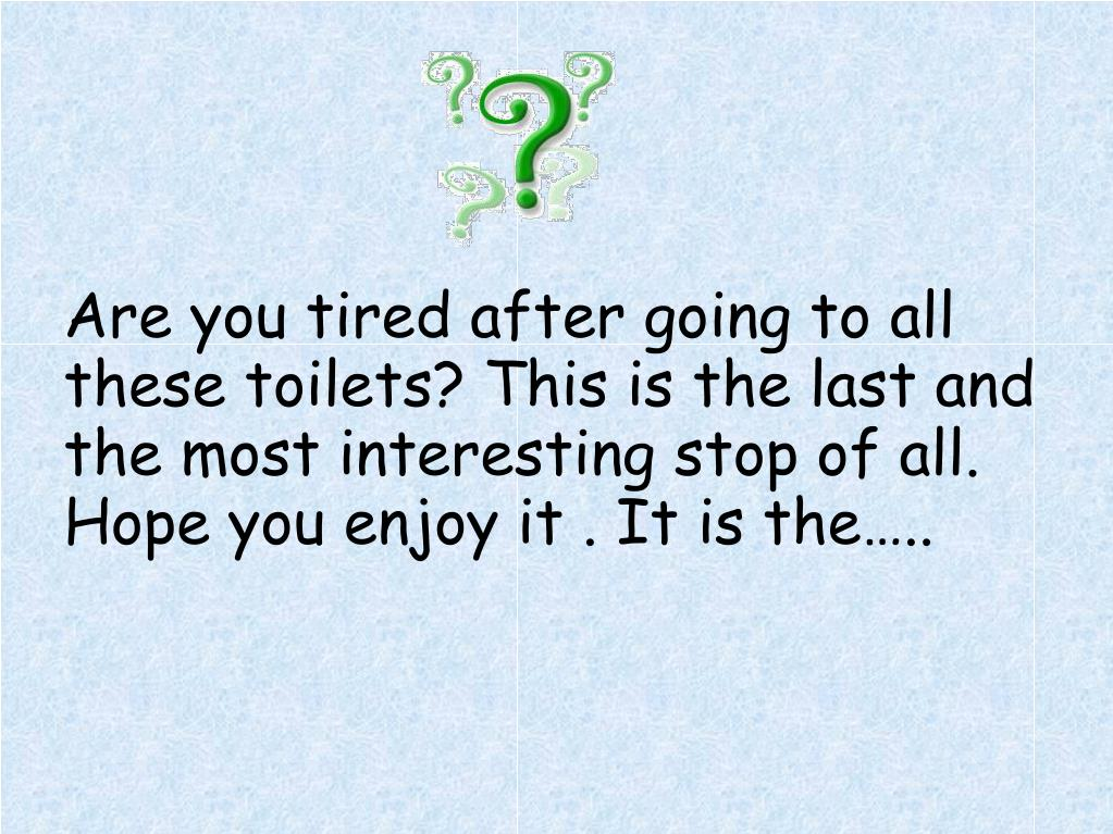 Are you tired after going to all these toilets? This is the last and the most interesting stop of all. Hope you enjoy it . It is the…..