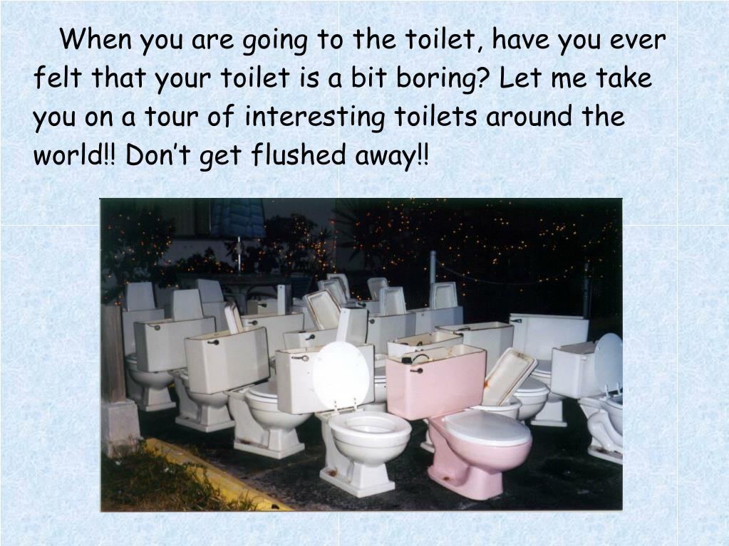 When you are going to the toilet, have you ever felt that your toilet is a bit boring? Let me take you on a tour of interesting toilets around the world!! Don't get flushed away!!