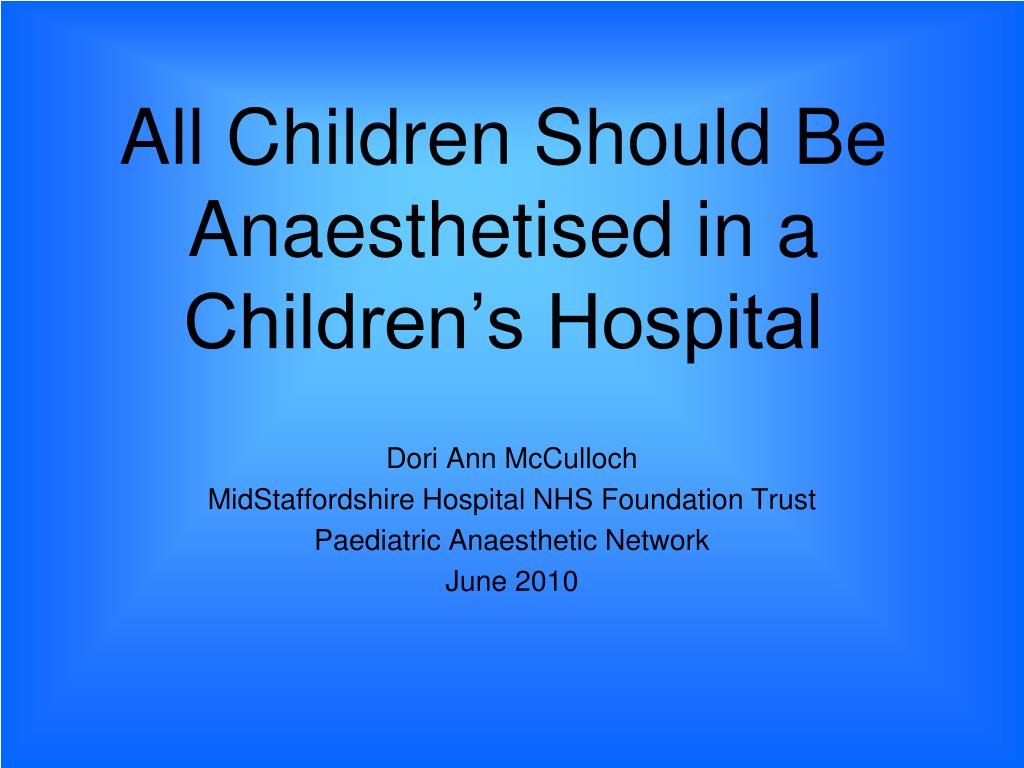 all children should be anaesthetised in a children s hospital l.