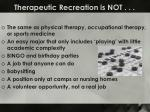 therapeutic recreation is not