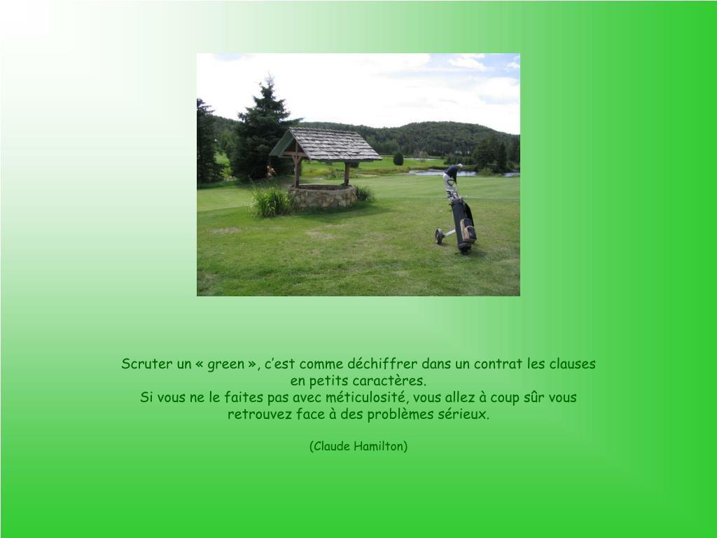Scruter un «green», c'est comme déchiffrer dans un contrat les clauses en petits caractères.