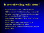 is enteral feeding really better