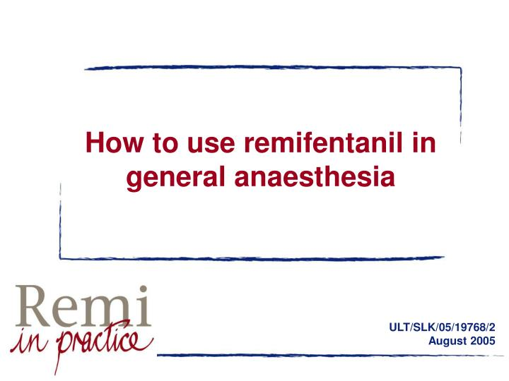how to use remifentanil in general anaesthesia n.