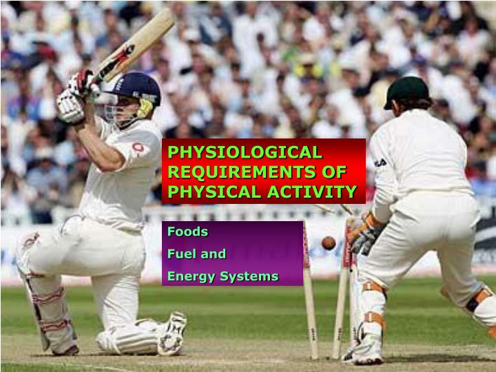 PHYSIOLOGICAL REQUIREMENTS OF PHYSICAL ACTIVITY