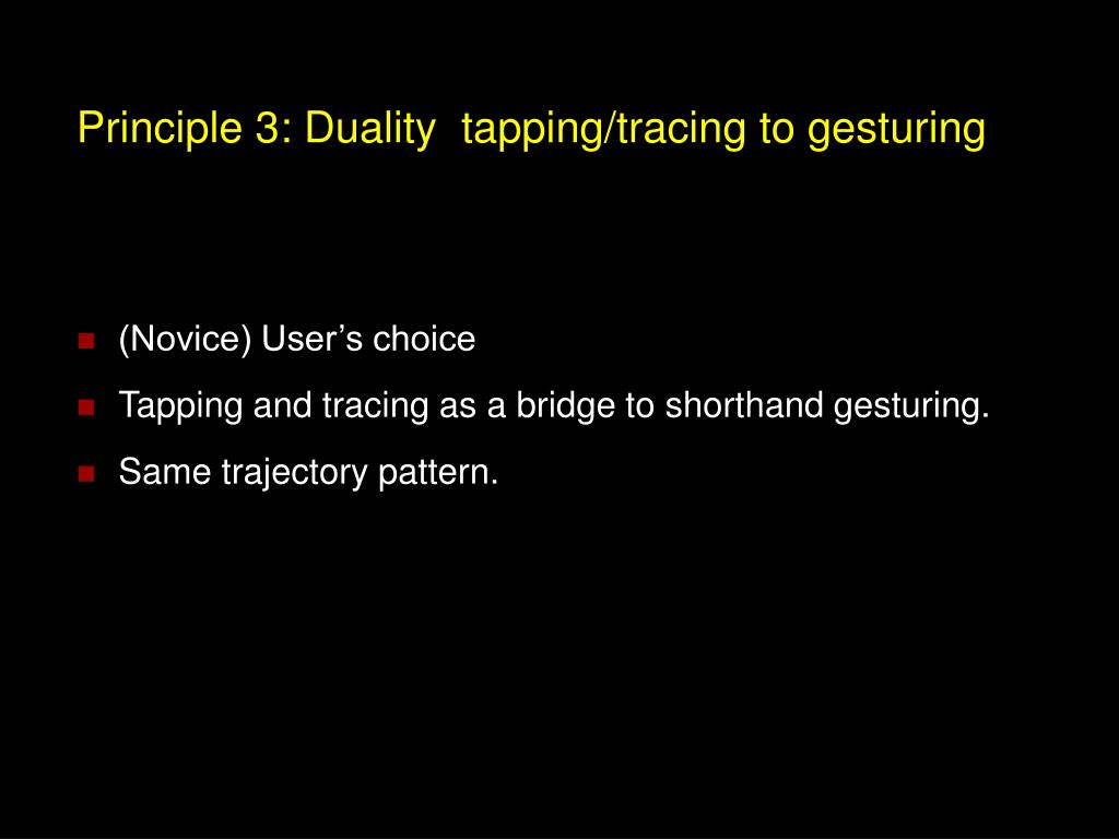 Principle 3: Duality  tapping/tracing to gesturing