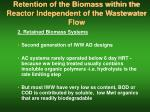 retention of the biomass within the reactor independent of the wastewater flow