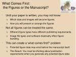 what comes first the figures or the manuscript