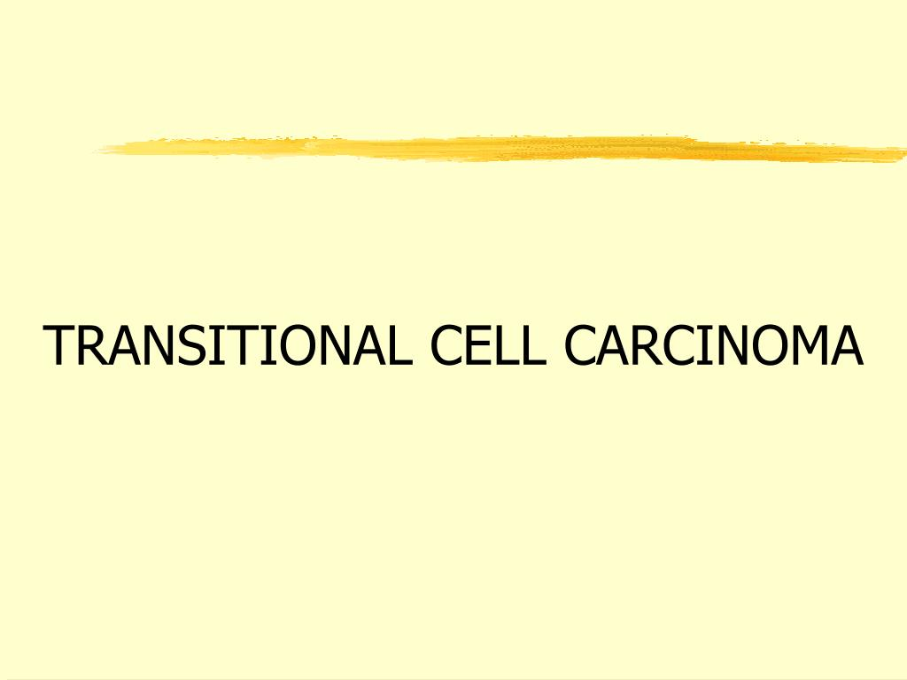 TRANSITIONAL CELL CARCINOMA