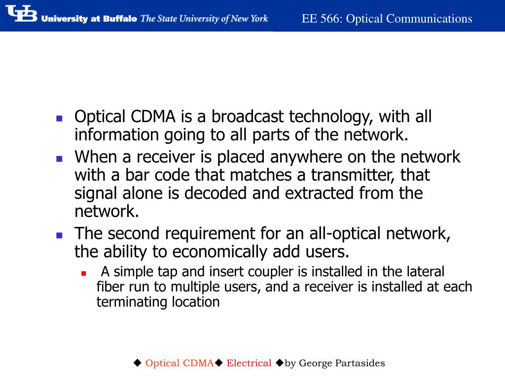 Optical CDMA is a broadcast technology, with all information going to all parts of the network.