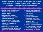 what might you do to increase your cultural competence and help to eliminate health disparities