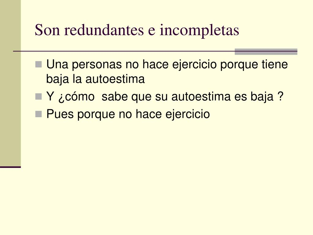 Son redundantes e incompletas