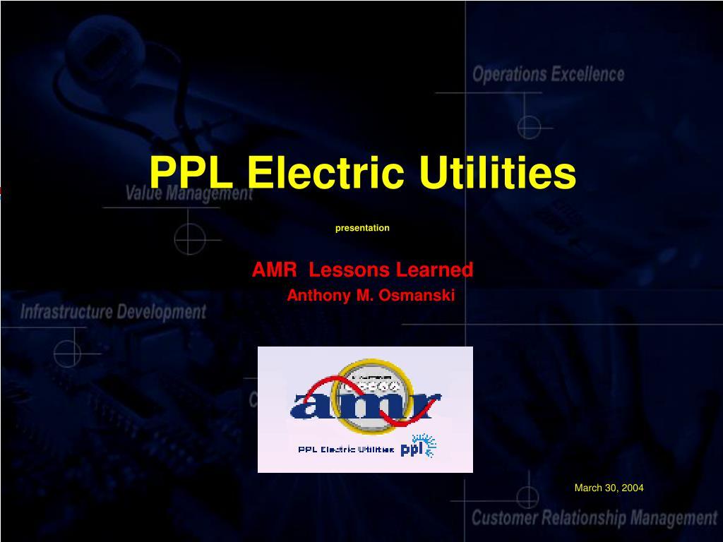ppl electric utilities presentation amr lessons learned anthony m osmanski l.
