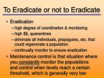to eradicate or not to eradicate