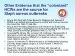 other evidence that the colonized hcws are the source for staph aureus outbreaks