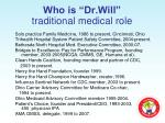 who is dr will traditional medical role