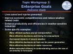 topic workgroup 2 enterprise goals outcome goals