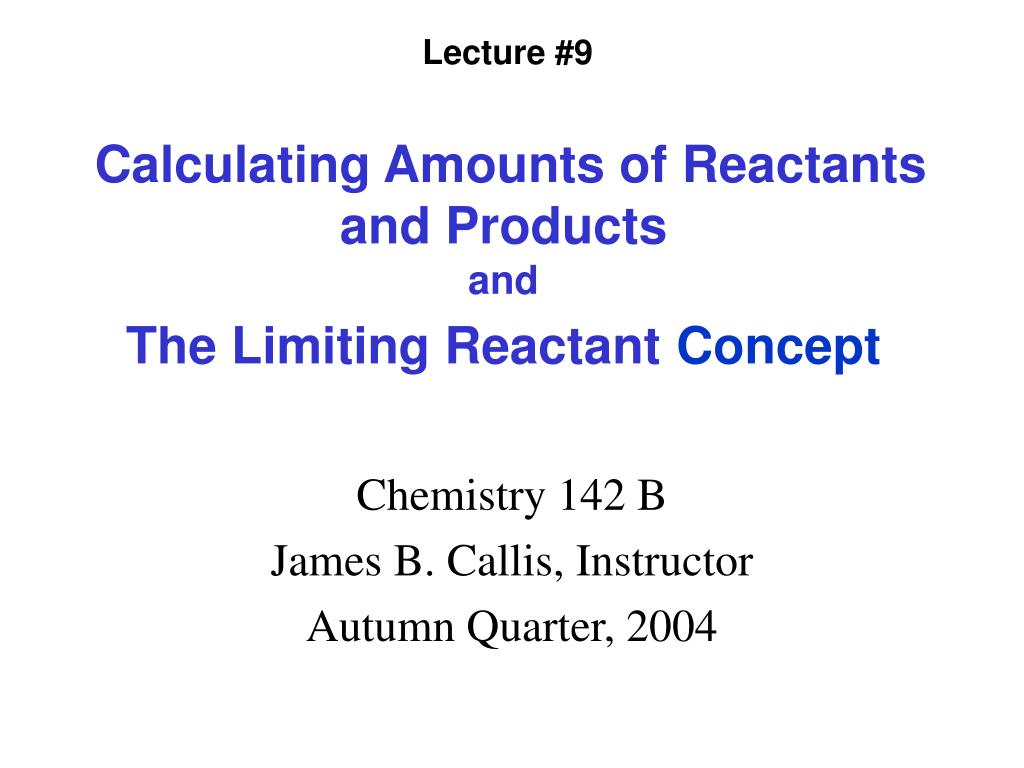 calculating amounts of reactants and products and the limiting reactant concept l.