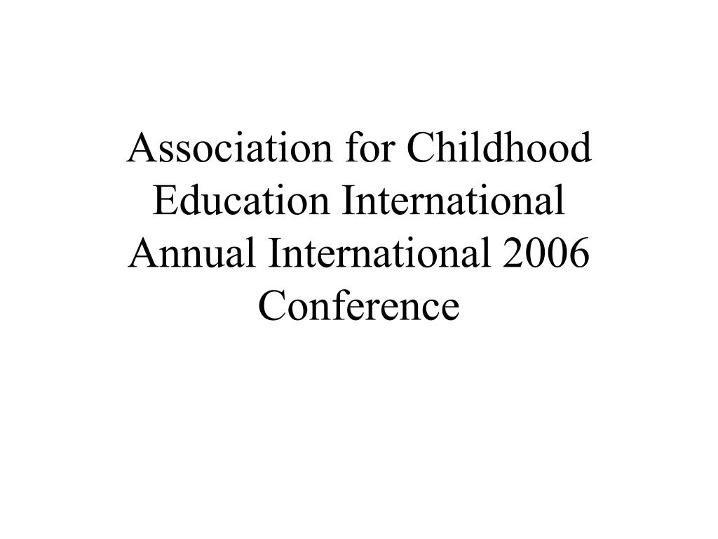 association for childhood education international annual international 2006 conference l.
