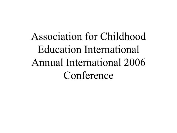 Association for childhood education international annual international 2006 conference
