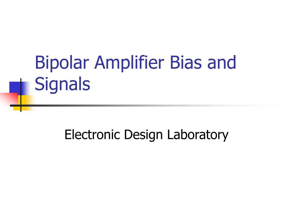 bipolar amplifier bias and signals l.