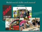 build social skills and mutual support