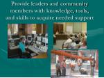 provide leaders and community members with knowledge tools and skills to acquire needed support
