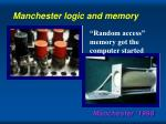 manchester logic and memory