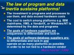the law of program and data inertia sustains platforms