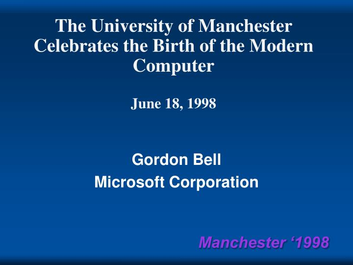 the university of manchester celebrates the birth of the modern computer june 18 1998 n.