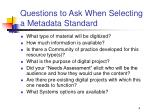questions to ask when selecting a metadata standard
