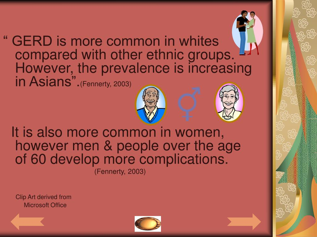 """"""" GERD is more common in whites compared with other ethnic groups. However, the prevalence is increasing in Asians""""."""