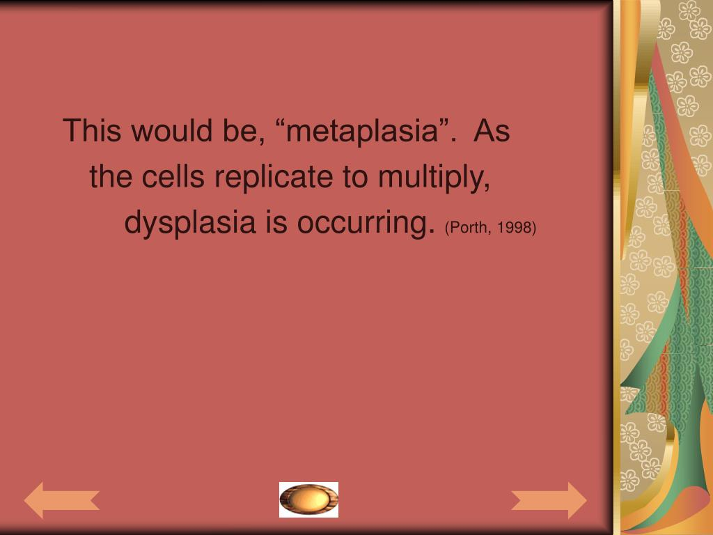 """This would be, """"metaplasia"""".  As"""