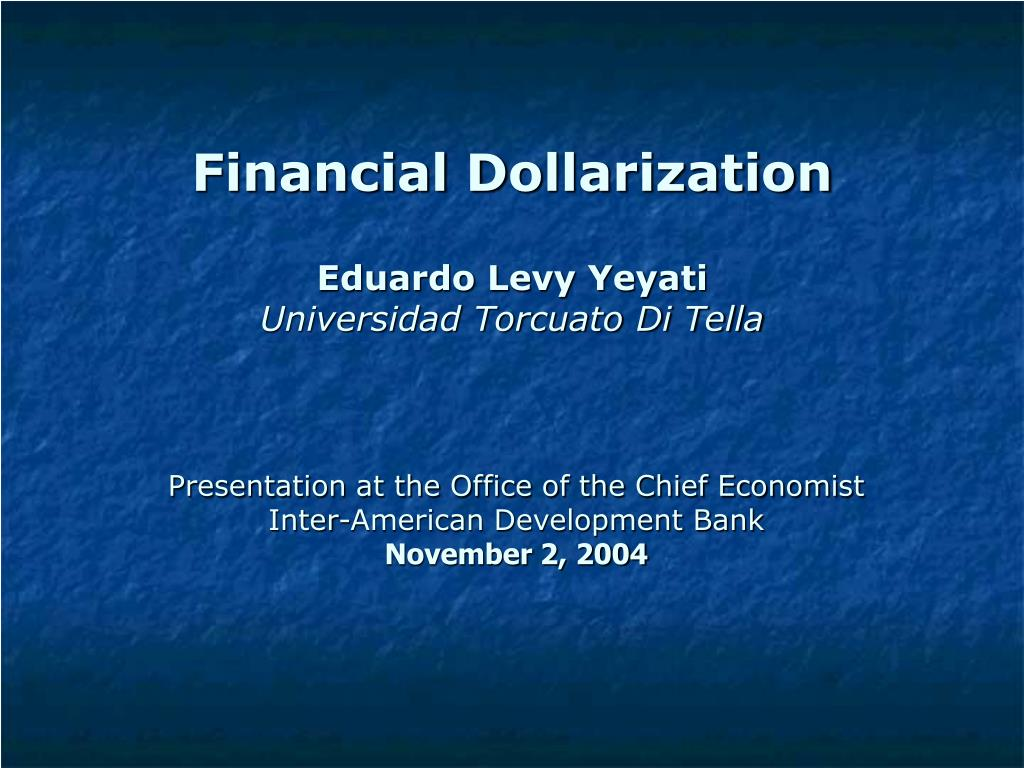 financial d o llarization eduardo levy yeyati universidad torcuato di tella l.
