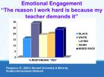 emotional engagement the reason i work hard is because my teacher demands it