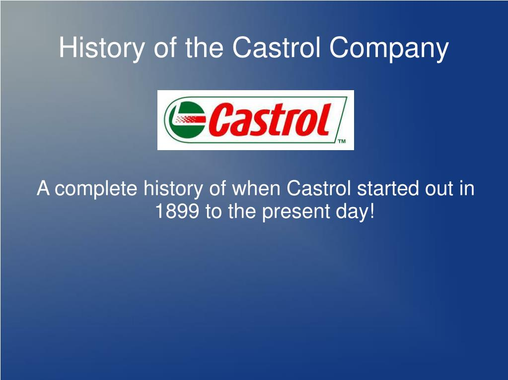 a complete history of when castrol started out in 1899 to the present day l.