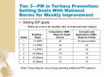 tier 3 pm in tertiary prevention setting goals with national norms for weekly improvement
