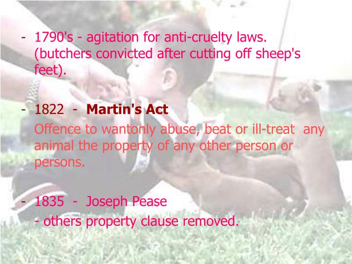 1790's - agitation for anti-cruelty laws.   (butchers convicted after cutting off sheep's feet).