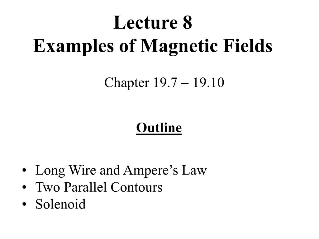 lecture 8 examples of magnetic fields l.