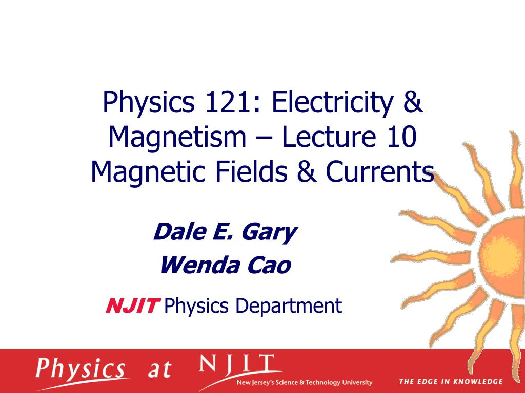 physics 121 electricity magnetism lecture 10 magnetic fields currents l.