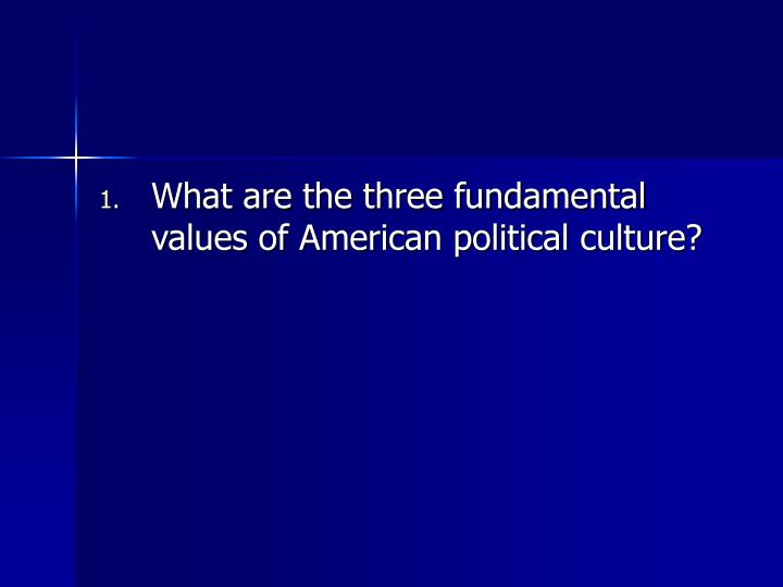 What are the three fundamental values of American political culture?