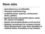 slave jobs
