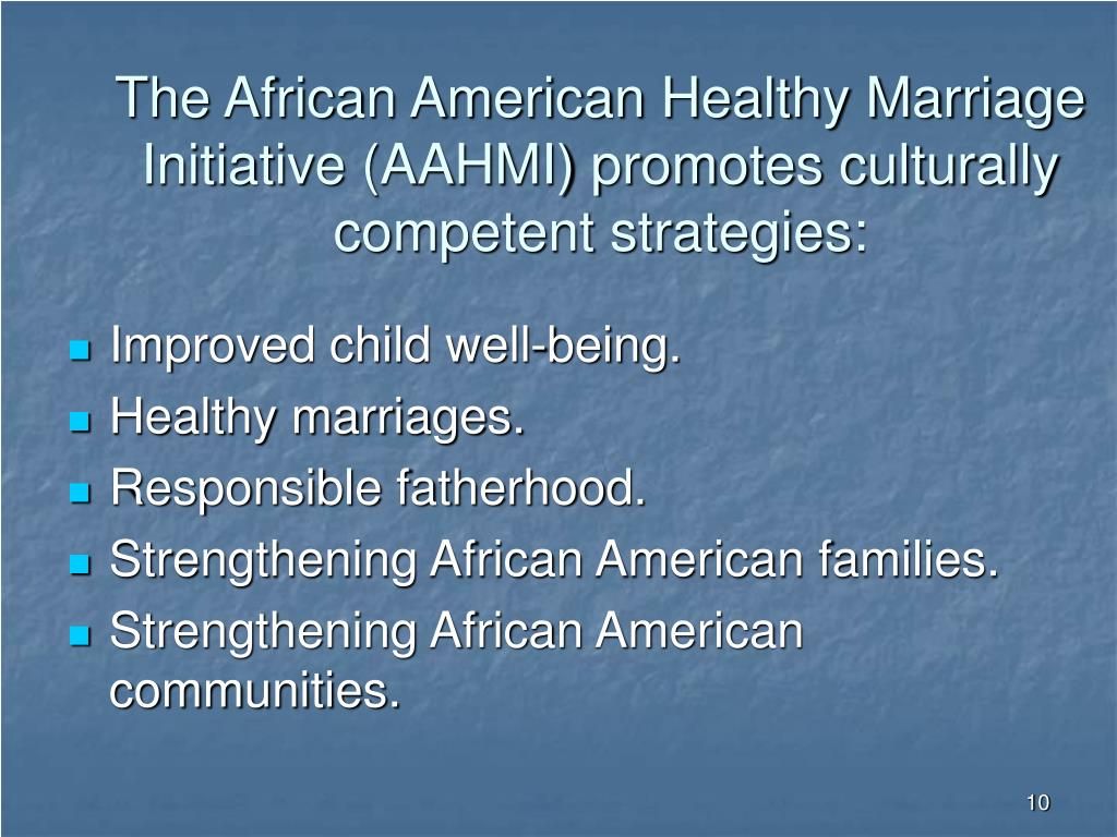 The African American Healthy Marriage Initiative (AAHMI) promotes culturally competent strategies: