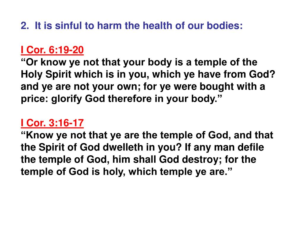 2.  It is sinful to harm the health of our bodies: