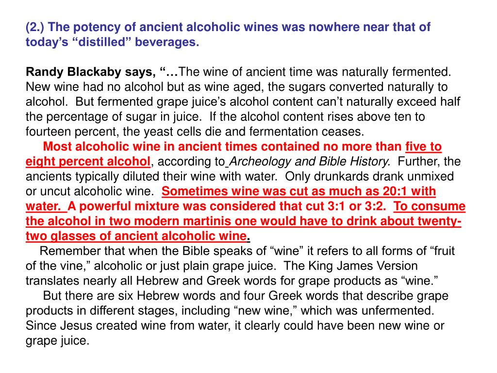 "(2.) The potency of ancient alcoholic wines was nowhere near that of today's ""distilled"" beverages."